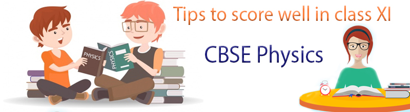 Top 5 tips to score well in class 11 CBSE physics